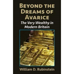 Beyond the Dreams of Avarice: The Very Wealthy in Modern Britain