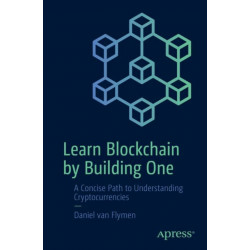 Learn Blockchain by Building One: A Concise Path to Understanding Cryptocurrencies