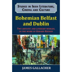 Bohemian Belfast and Dublin: Two artistic and literary worlds, in the work of Gerard Keenan