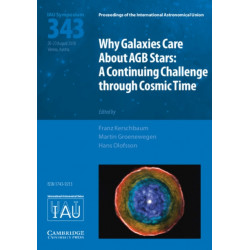 Why Galaxies Care about AGB Stars (IAU S343): A Continuing Challenge through Cosmic Time