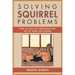 Solving Squirrel Problems: How to Keep This Ubiquitous Pest Out of Home and Garden