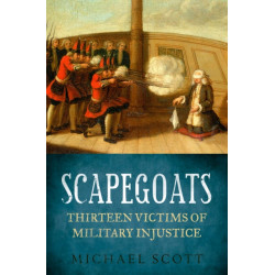 Scapegoats: Thirteen Victims of Military Injustice