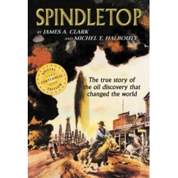 Spindletop: The True Story of the Oil Discovery That Changed the World
