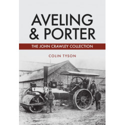 Aveling & Porter: The John Crawley Collection