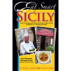 Eat Smart in Sicily: How to Decipher the Menu, Know the Market Foods and Embark on a Tasting Adventure