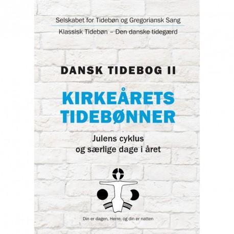Dansk tidebog - Kirkeårets tidebønner: klassisk tidebøn - den danske tidegærd - julens cyklus og særlige dage i året (Bd. 2)
