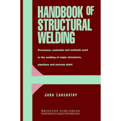 Handbook of Structural Welding: Processes, Materials and Methods Used in the Welding of Major Structures, Pipelines and Process Plant