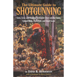 The Ultimate Guide to Shotgunning: Guns, Gear and Hunting Tactics for Deer and Big Game