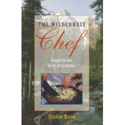 The Wilderness Chef: Gourmet Recipes for the Great Outdoors