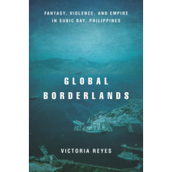 Global Borderlands: Fantasy, Violence, and Empire in Subic Bay, Philippines