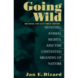 Going Wild: Hunting, Animal Rights and the Contested Meaning of Nature