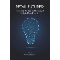 Retail Futures: The Good, the Bad and the Ugly of the Digital Transformation