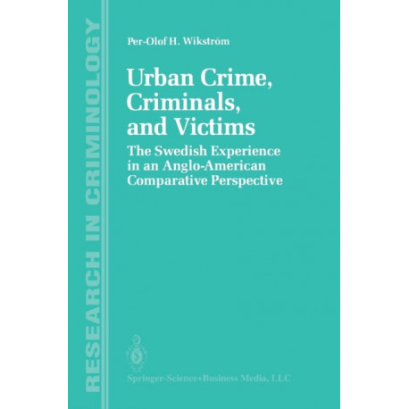 Urban Crime, Criminals, and Victims: The Swedish Experience in an Anglo-American Comparative Perspective