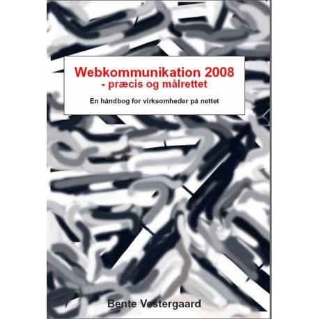 Webkommunikation 2008 - præcis og målrettet: En håndbog for virksomheder på nettet