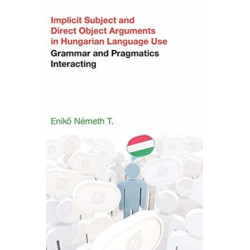 Implicit Subject and Direct Object Arguments in Hungarian Language Use: Grammar and Pragmatics Interacting