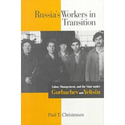 Russia's Workers in Transition: Labor, Management, and the State under Gorbachev and Yeltsin