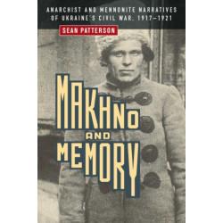 Makhno and Memory: Anarchist and Mennonite Narratives of Ukraine's Civil War, 1917-1921