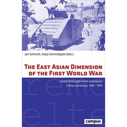 The East Asian Dimension of the First World War: Global Entanglements and Japan, China and Korea, 1914-1919
