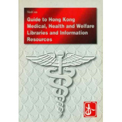 A Guide to Medical, Health and Welfare Libraries and Information Resources in Hong Kong
