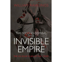The Second Coming of the Invisible Empire: The Ku Klux Klan of the 1920s