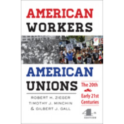 American Workers, American Unions: The Twentieth and Early Twenty-First Centuries