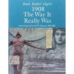 1908: The Way It Really Was: Historical Journal for the U. P. Centennial, 1908-2008