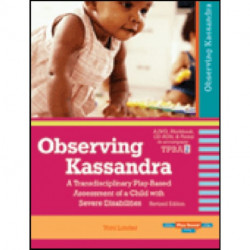 Observing Kassandra: A Transdisciplinary Play-Based Assessment of a Child with Severe Disabilities