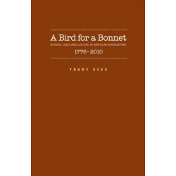 A Bird for a Bonnet: Gender, Class and Culture in American Birdkeeping, 1776-2010