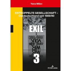 Entkoppelte Gesellschaft - Ostdeutschland Seit 1989/90: Band 3: Exil