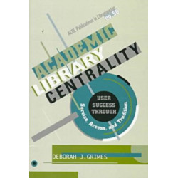 Academic Library Centrality: User Success through Service, Access, and Tradition