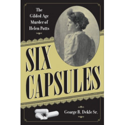 Six Capsules: The Gilded Age Murder of Helen Potts