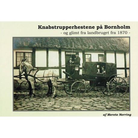 Knapstrupperhestene på Bornholm: og glimt fra landbruget fra 1870