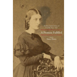A Promise Fulfilled: The Kitty Anderson Diary and Civil War Texas, 1861