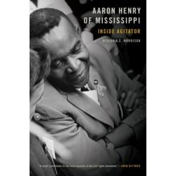 Aaron Henry of Mississippi: Inside Agitator