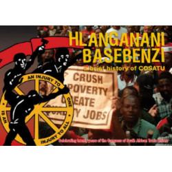 Hlanganani Basebenzi: A Brief History of COSATU