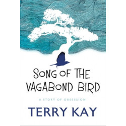 Song of the Vagabond Bird: A Story of Obsession