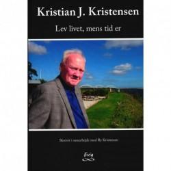 Kristian J. Kristensen: Lev livet, mens tid er