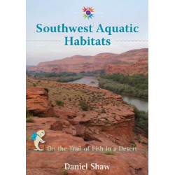 Southwest Aquatic Habitats: On the Trail of Fish in a Desert