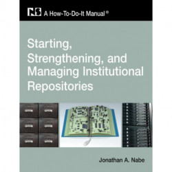 Starting and Managing an Institutional Repository: A-how-to-do-it Manual