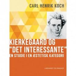 """Kierkegaard og """"Det interessante"""". En studie i en æstetisk kategori"""