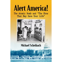 """Alert America!: The Atomic Bomb and """"""""The Show That May Save Your Life"""
