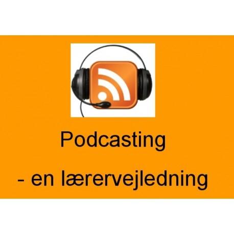 Podcasting - en lærervejledning: kreative ideer til lyd- og videopodcasting i undervisningen - på alle niveauer