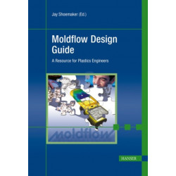 Moldflow Design Guide: A Resource for Plastics Engineers