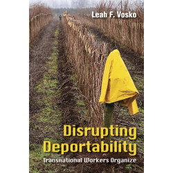 Disrupting Deportability: Transnational Workers Organize