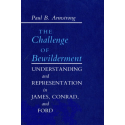 The Challenge of Bewilderment: Understanding and Representation in James, Conrad, and Ford