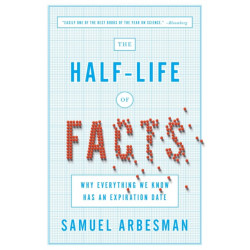 The Half Life Of Facts: Why Everything We Know Has An Expiration Date
