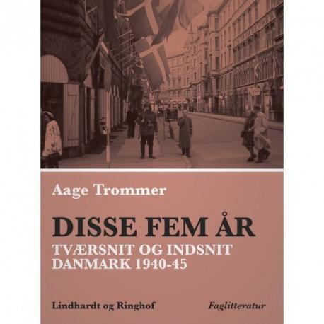 Disse fem år. Tværsnit og indsnit: Danmark 1940-45