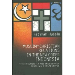 Muslim-Christian Relations in the New Order Indonesia: The Exclusivist and Inclusivist Muslims' Perspective