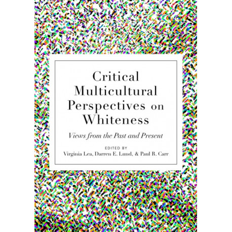 Critical Multicultural Perspectives on Whiteness: Views from the Past and Present