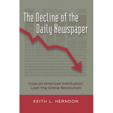 The Decline of the Daily Newspaper: How an American Institution Lost the Online Revolution